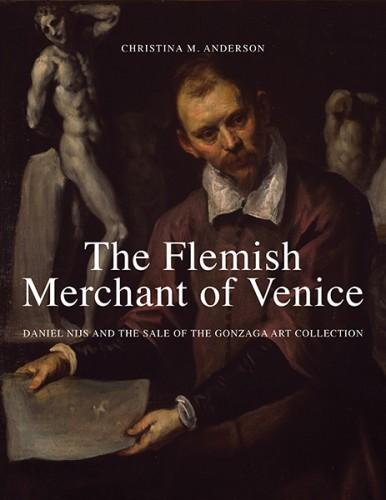 ANDERSON Christina M.,The Flemish Merchant of Venice Daniel Nijs and the Sale of the Gonzaga Art Collection, New Haven et Londres, Yale university press, 2015, 256 p.