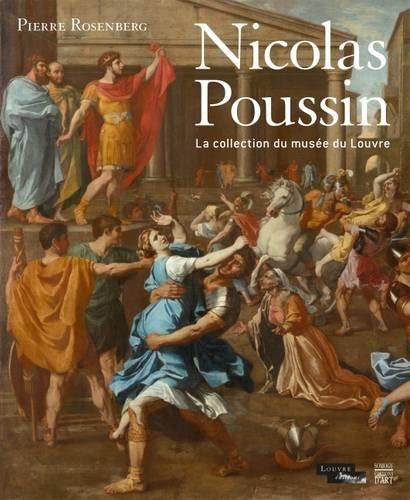 ROSENBERG Pierre, Nicolas Poussin. Les tableaux du Louvre, Paris, Somogy, septembre 2015, 280 p.