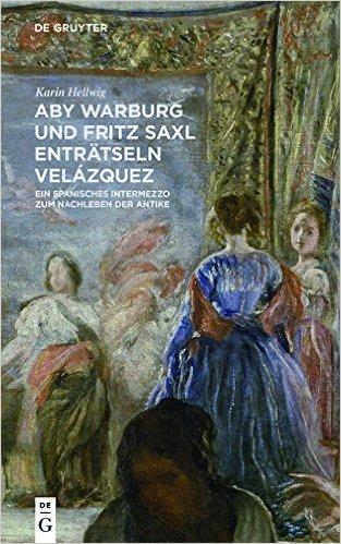 HELLWIG Karin, Aby Warburg und Fritz Saxl enträtseln Velázquez. Ein spanisches Intermezzo zum Nachleben der Antike, Berlin, De Gruyter, septembre 2015, 169 p.