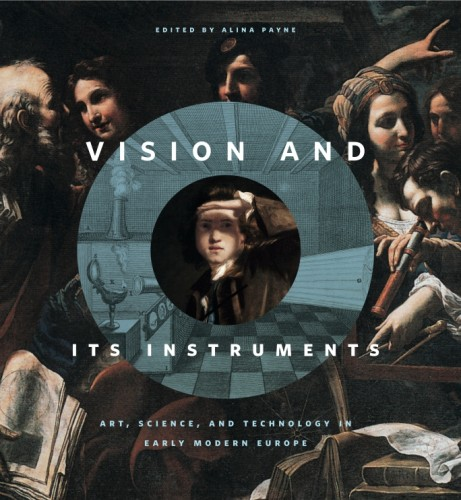 PAYNE Aline (dir.), Vision and Its Instruments Art, Science, and Technology in Early Modern Europe, State College, Penn State university press, 2015, 304 p.