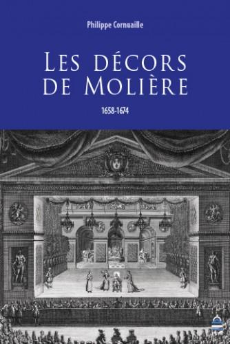 CORNUAILLE Philippe, Les décors de Molière (1658-1674), Paris, PUPS, 2015, 350 p.