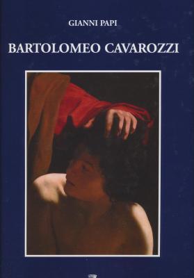 PAPI Gianni, Bartolomeo Cavarozzi (1587-1625), Soncino, Edizioni dei Soncino, 2015, 328 p.