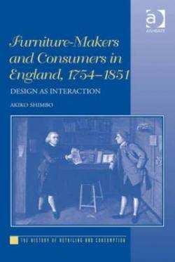 SHIMBO Akiko, Furniture-Makers and Consumers in England, 1754–1851 : Design as Interaction, Farnham, Ashgate Publishings, 2015, 280 p.