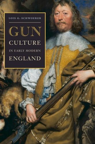 SCHWOERER Lois G., Gun Culture in Early Modern England, Charlottesville, University of Virginia Press, juin 2016, 280 p.