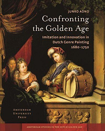 AONO Junko, Confronting the Golden Age. Imitation and Innovation in Dutch Genre Painting 1680-1750, Amsterdam, Amsterdam University Press, 2015, 234 p.