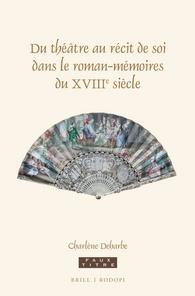 DEHARBE Charlène, Du théâtre au récit de soi dans le roman-mémoires du XVIIIe siècle, Leiden, Brill, 2016.