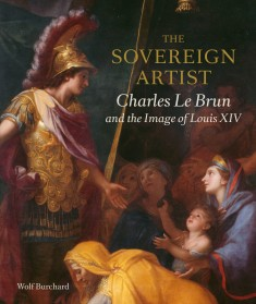 BURCHARD Wolf, The Sovereign Artist : Charles Le Brun and the Image of Louis XIV, Londres,Paul Holberton Publishing, novembre 2016, 248 p.