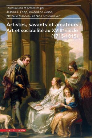 FRIPP Jessica (dirs.), GORSE Amandine (dirs.), MANCEAU Nathalie (dirs.), et STRUCKMEYER Nina (dirs.), Artistes, savants et amateurs : Art et sociabilité au XVIIIe siècle (1715–1815), Paris, Mare et Martin, 2016, 296 p.