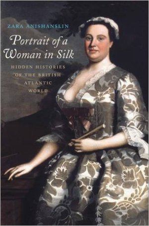 ANISHANSLIN Zara, Portrait of a Woman in Silk. Hidden Histories of the British Atlantic World, New Haven, Yale University Press, 2016, 432 p.