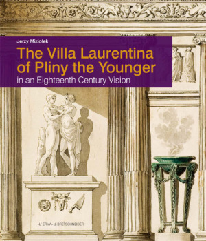 MIZIOLEK Jerzy, The Villa Laurentina of Pliny the Younger in an 18th-Century Vision, Rome, L'Erma di Bretschneider, 2016, 250 p.