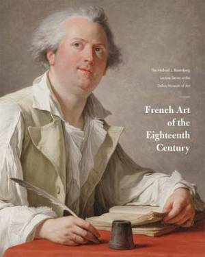 MAC DONALD Heather (dir.), French Art of the Eighteenth Century : The Michael L. Rosenberg Lecture Series at the Dallas Museum of Art, New Haven, Yale University Press, 2016, 192 p.
