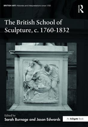 BURNAGE Sarah (dirs.) et EDWARDS Jason (dirs.), The British School of Sculpture, c.1760-1832, New York, Routledge, 2016, 288 p.