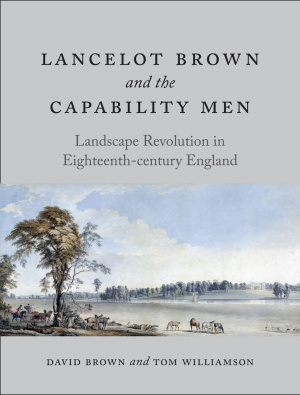 BROWN David et WILLIAMSON Tom, Lancelot Brown and the Capability Men : Landscape Revolution in Eighteenth-Century England, Londres, Reaktion Books, 2016, 352 p.