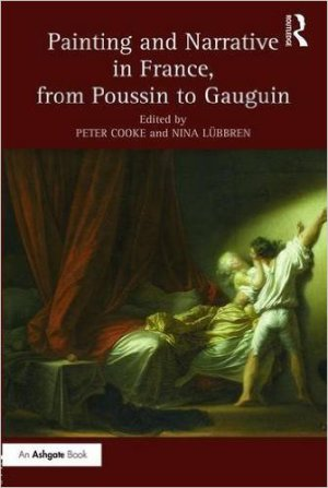 COOKE Peter (dirs.) et LUBBREN Nina (dirs.), Painting and Narrative in France, from Poussin to Gauguin, New York, Routledge, 2016, 218 p.