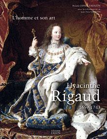 JAMES-SARAZIN Ariane avec la collaboration de SARAZIN Jean-Yves, L'homme et son art : Hyacinthe Rigaud (1659-1743), Dijon, Faton, 2016, 2 volumes, 1708 p.