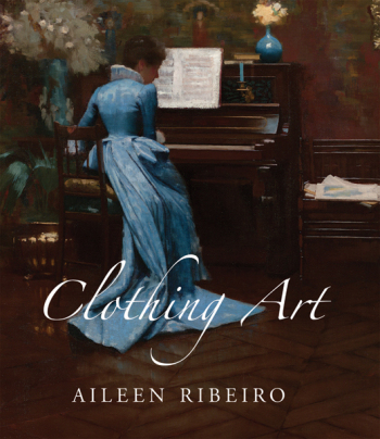 RIBEIRO Aileen, Clothing Art : The Visual Culture of Fashion, 1600–1914, New Haven, Yale University Press, 2017, 582 p.