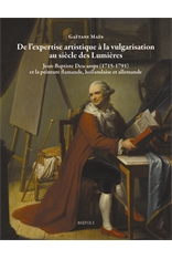 MAES Gaëtane, De l'expertise artistique à la vulgarisation au siècle des Lumières. Jean-Baptiste Descamps (1715-1791) et la peinture flamande, hollandaise et allemande, Turnhout, Brepols, 2017, 608 p.